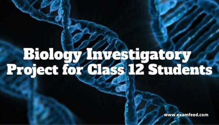 biology investigatory project for class 12